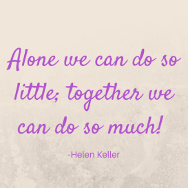 Alone we can do so little; together we can do so much!