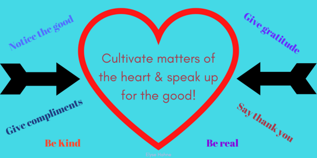 Cultivate matters of the heart & speak up for the good! (1)