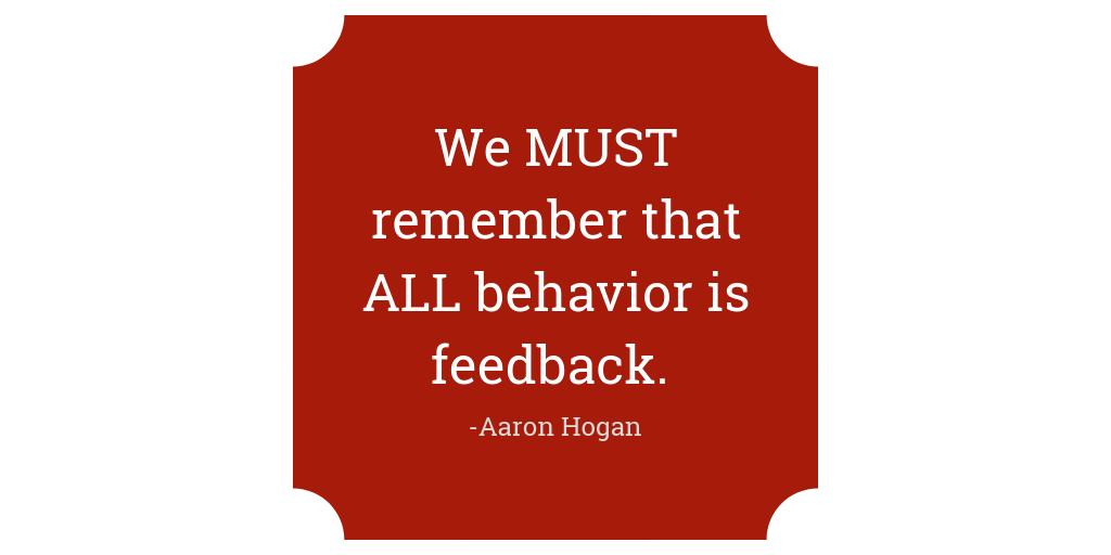 We MUST remember that ALL behavior is feedback. It_s what we use to learn more about our students and get better at meeting their needs.Add subheading (1)
