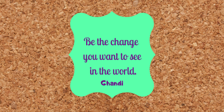 Be the change you want to see in the world..png