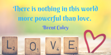 There is nothing in this world more powerful than love. (1).png