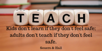 Kids don't learn if they don't feel safe; adults don't teach if they don't feel safe..png
